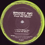 Binary Inc - You're going out / Fuck my sister